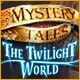 Mystery Tales: The Twilight World Game