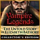Vampire Legends: The Untold Story of Elizabeth Bathory Collector's Edition Game