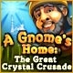 A Gnome's Home: The Great Crystal Crusade Game