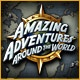 Amazing Adventures Around the World Game