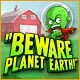 Beware Planet Earth Game