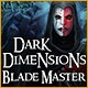 Dark Dimensions: Blade Master Game