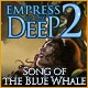 Empress of the Deep 2: Song of the Blue Whale Game