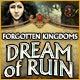 Forgotten Kingdoms: Dream of Ruin Game