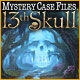Mystery Case Files ®: 13th Skull Game