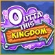 Outta This Kingdom Game
