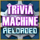 Trivia Machine Reloaded Game