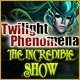Twilight Phenomena: The Incredible Show Game