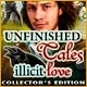 Unfinished Tales: Illicit Love Collector's Edition Game