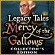 Legacy Tales: Mercy of the Gallows Collector's Edition Game